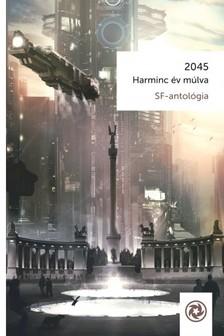 Szélesi Sándor (szerk.) - 2045 - Harminc év múlva [eKönyv: epub, mobi]