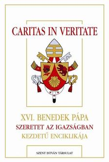 XVI. Benedek pápa - CARITAS IN VERITATE - XVI.BENEDEK PÁPA SZERETET AZ IGAZSÁGBAN KEZDETŰ ENCIK