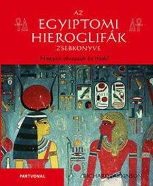 Richard Parkinson - Az egyiptomi hieroglifák zsebkönyve - Hogyan olvassuk és írjuk?