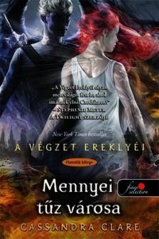 Cassandra Clare - MENNYEI T�Z V�ROSA - A V�GZET EREKLY�I 6. - KEM�NY BOR�T�S