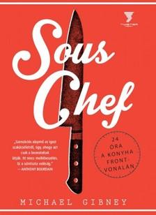 Michael Gibney - Sous Chef - 24 �ra a konyha frontvonal�n [eK�nyv: pdf, epub, mobi]