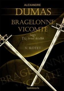 Alexandre DUMAS - Bragelonne Vicomte vagy tíz évvel később 5. kötet [eKönyv: epub, mobi]
