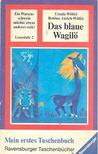 W�LFEL, URSULA - ANRICH-W�LFEL, BETTINA - Das blaue Wagil� [antikv�r]