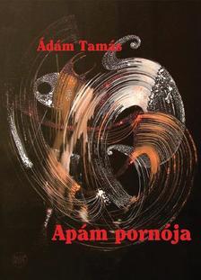 Ádám Tamás - Apám pornója