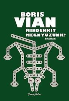 Boris Vian - Mindenkit megnyúzunk! /drámák/