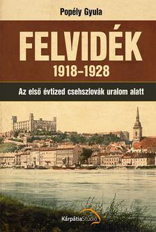 Pop�ly Gyula - Felvid�k 1918-1928