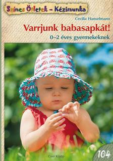 Cecilia Hanselmann - Varrjunk babasapk�t! 0-2 �ves gyermekeknek