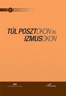 Falusi Márton-Kocsis Miklós- Kucsera Tamás Gergely (szerk.) - Túl posztokon és izmusokon - Művészetelméleti tanulmányok