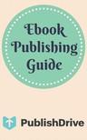 PublishDrive - Ebook Publishing Guide from PublishDrive [eK�nyv: epub,  mobi]