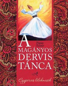 Pápay Eszter - A magányos dervis táncaEgyperces lélekmesék