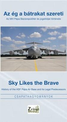 G�sp�r Katalin - Az �g a b�trakat szereti - Sky Likes The Brave / Az MH P�pa B�zisrep�l�t�r �s jogel�djei t�rt�nete - History of the HDF P�pa Air Base and its Legal Predecessors [eK�nyv: epub, mobi]