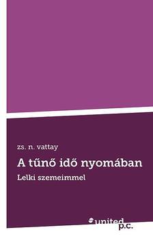 zs. n. vattay - A tűnő idő nyomában - Lelki szemeimmel