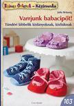 Julia Bräunig - Varrjunk babacipőt! Tündéri lábbelik kislányoknak, kisfiúknak