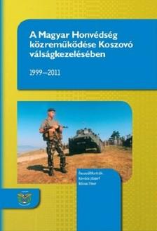 Tibor Kov�cs J�zsef-R�zsa - A Magyar Honv�ds�g k�zrem�k�d�se Koszov� v�ls�gkezel�s�ben 1999-2011 [eK�nyv: epub, mobi]