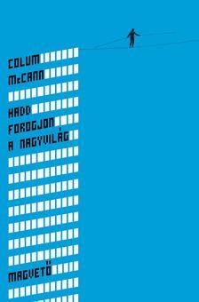 Colum McCann - Hadd forogjon a nagyvilág #