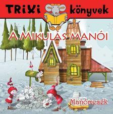 - Man�mes�k/A Mikul�s man�i - Trixi k�nyvek