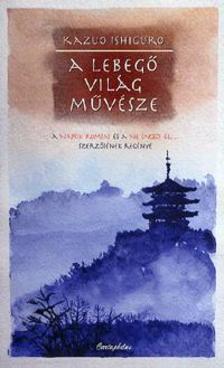 Kazuo Ishiguro - A lebeg� vil�g m�v�sze