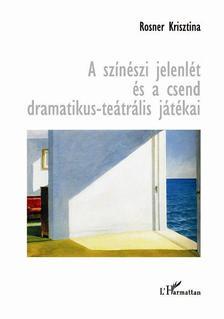 Rosner Krisztina - A sz�n�szi jelenl�t �s a csend dramatikus-te�tr�lis j�t�kai