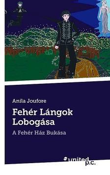 Anila Joufore - Feh�r L�ngok Lobog�sa - A Feh�r H�z Buk�sa