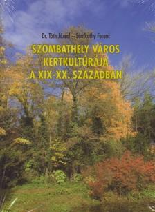 T�TH J�ZSEF DR.- SOMKUTHY FERE - SZOMBATHELY V�ROS KERTKULT�R�JA A XIX-XX. SZ�ZADBAN