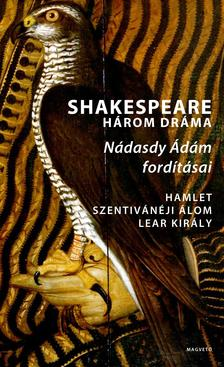 Shakespeare - HÁROM DRÁMA - NÁDASDY ÁDÁM FORDÍTÁSAI