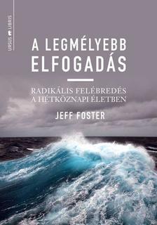 Jeff Foster - A legm�lyebb elfogad�s - Radik�lis fel�bred�s a h�tk�znapi �letben