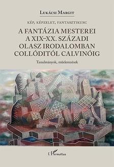 Luk�csi Margit - K�p, k�pzelet, fantasztikum - A fant�zia mesterei a XIX-XX. sz�zadi olasz irodalomban Coll�dit�l Calvin�ig