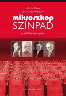 Markos Zoltán - VOLT EGYSZER EGY MIKROSZKÓP SZÍNPAD - AZ UTOLSÓ KABARÉ REGÉNYE