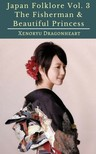 Dragonheart Xenoryu - Japan Folklore Vol. 3 The Fisherman & Beautiful Princess [eKönyv: epub,  mobi]