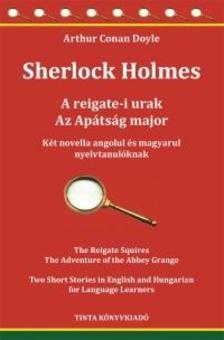 Arthur Conan Doyle - Sherlock Holmes - A reigate-i urak, Az Ap�ts�g major. K�t novella angolul �s magyarul nyelvtanul�knak