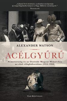 Alexander Watson - Ac�lgy�r� - N�metorsz�g �s az Osztr�k-Magyar Monarchia az els� vil�gh�bor�ban 1914-1918