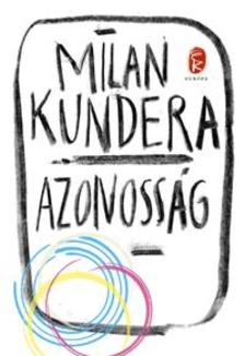 Milan Kundera - Azonosság