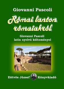Giovanni Pascoli - R�mai lanton r�maiakr�l. Giovanni Pascoli latin nyelv� k�ltem�nyei