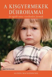 MACKONOCHIE, ALISON - A kisgyermekek dührohamai és egyéb rossz viselkedési formák