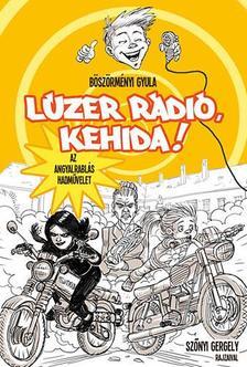 BÖSZÖRMÉNYI GYULA - Lúzer Rádió Budapest 4. Kehida - Az angyalrablás hadművelet - KEMÉNY BORÍTÓS
