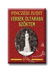 Pincz�si Judit - Versek olt�r�ba sz�ktem