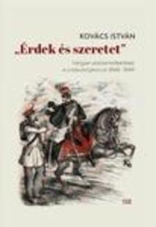 """Kovács István - """"Érdek és szeretet"""" - Lengyel visszaemlékezések a szabadságharcra 1848-1849"""