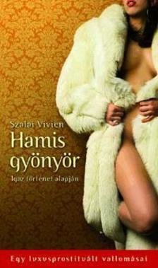 Szalai Vivien - Hamis gy�ny�r - Egy luxusprostitu�lt vallom�sai