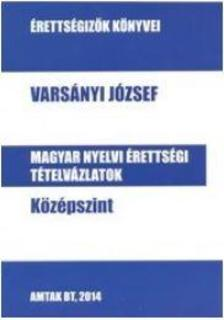 Vars�nyi J�zsef - Magyar nyelvi �rtetts�gi t�telv�zlatok k�z�pszint