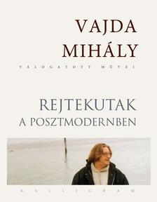 Vajda Mih�ly - Rejtekutak a posztmodernben