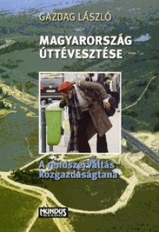 Gazdag László - MAGYARORSZÁG ÚTTÉVESZTÉSE - A RENDSZERVÁLTÁS GAZDASÁGTANA