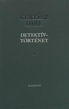KERTÉSZ IMRE - Detektívtörténet [eKönyv: pdf, epub, mobi]