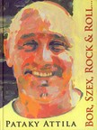 Pataky Attila - BOR, SZEX, ROCK & ROLL... ÉS LÉLEK
