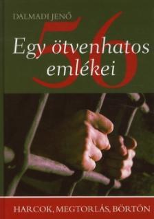 Dalmadi Jenő - EGY ÖTVENHATOS EMLÉKEI - HARCOK, MEGTORLÁS, BÖRTÖN