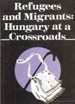 - Refugees and Migrants: Hungary at a Crossroads [antikv�r]