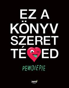 PewDiePie - Ez a k�nyv szeret t�ged