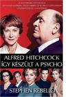 REBELLO, STEPHEN - ALFRED HITCHCOCK - �GY K�SZ�LT A PSYCHO