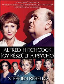 REBELLO, STEPHEN - ALFRED HITCHCOCK - �GY K�SZ�LT A PSYCHO