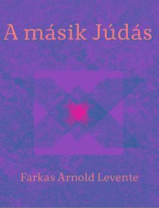 Farkas Arnold Levente - A másik Júdás