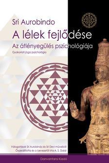 Sri Aurobindo - A L�LEK FEJL�D�SE - AZ �TL�NYEG�L�S PSZICHOL�GI�JA